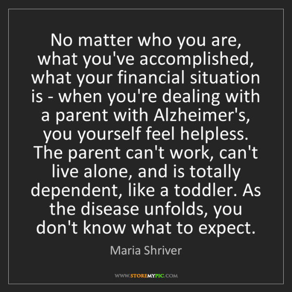 Maria Shriver: No matter who you are, what you've accomplished, what...