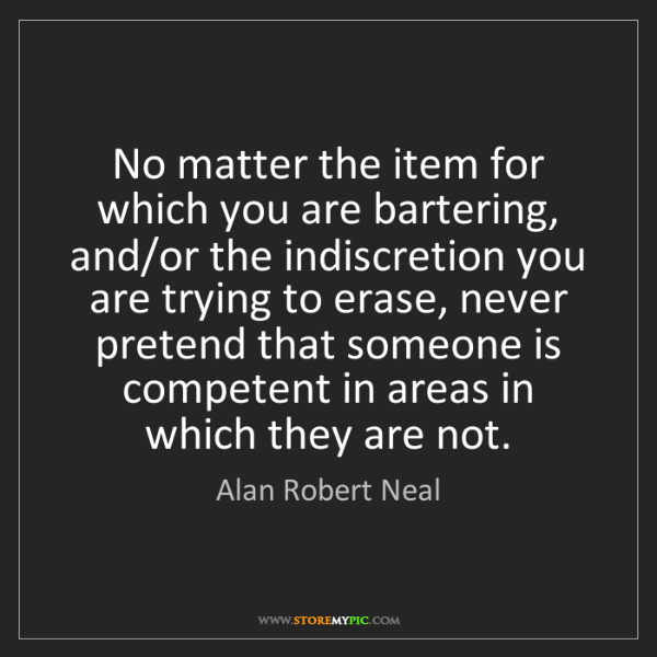 Alan Robert Neal: No matter the item for which you are bartering, and/or...