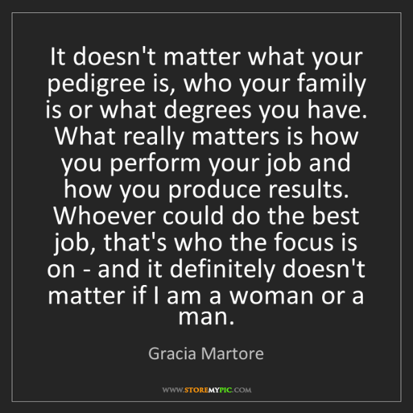 Gracia Martore: It doesn't matter what your pedigree is, who your family...