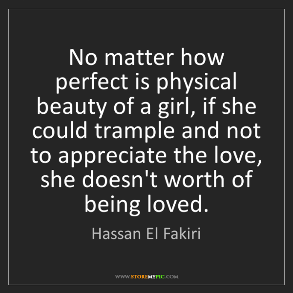 Hassan El Fakiri: No matter how perfect is physical beauty of a girl, if...