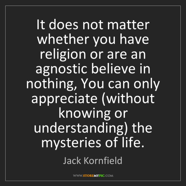 Jack Kornfield: It does not matter whether you have religion or are an...