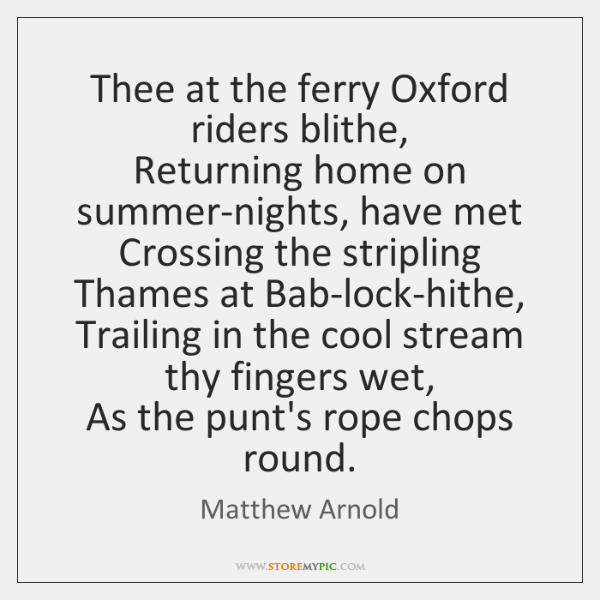 Thee at the ferry Oxford riders blithe,   Returning home on summer-nights, have ...