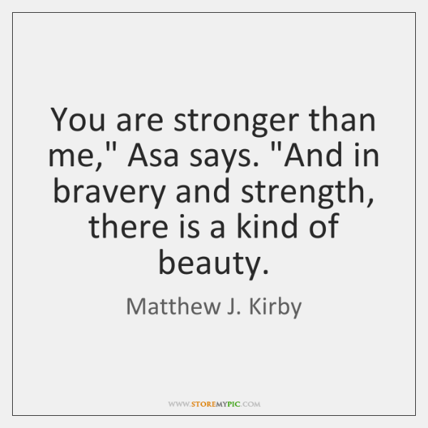 "You are stronger than me,"" Asa says. ""And in bravery and strength, ..."
