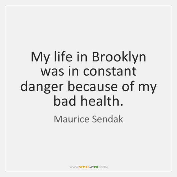 My life in Brooklyn was in constant danger because of my bad ...