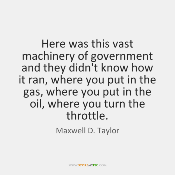Here was this vast machinery of government and they didn't know how ...