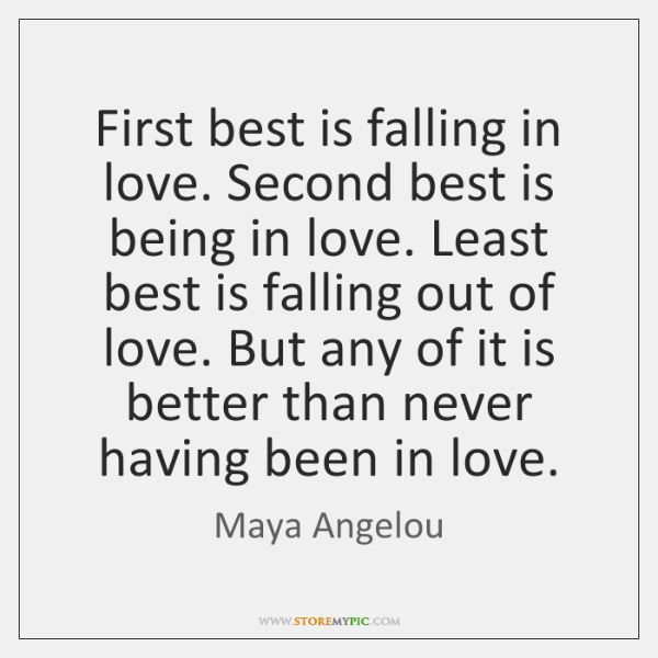 First best is falling in love. Second best is being in love. ...