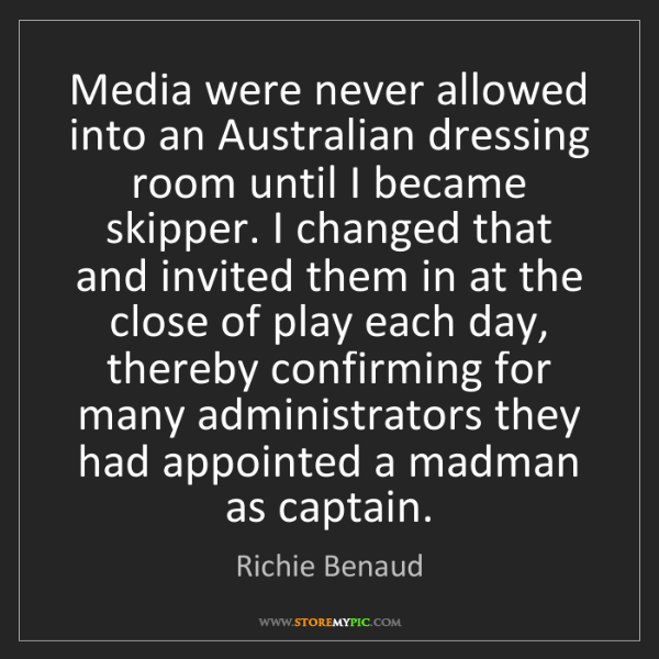 Richie Benaud: Media were never allowed into an Australian dressing...