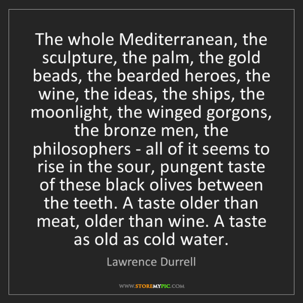 Lawrence Durrell: The whole Mediterranean, the sculpture, the palm, the...