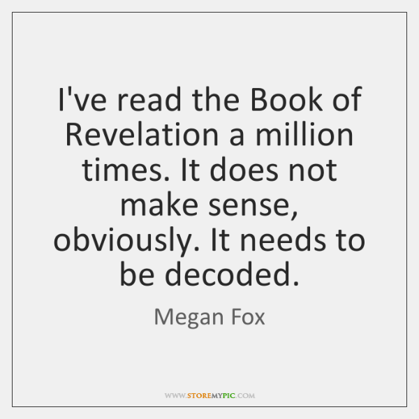 I've read the Book of Revelation a million times. It does not ...