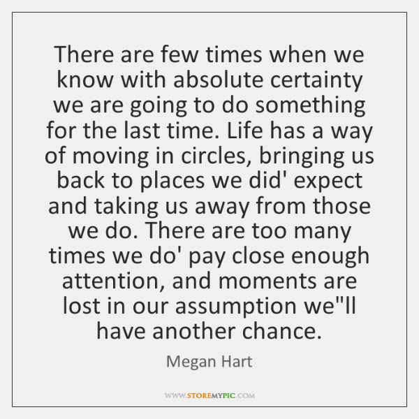There are few times when we know with absolute certainty we are ...