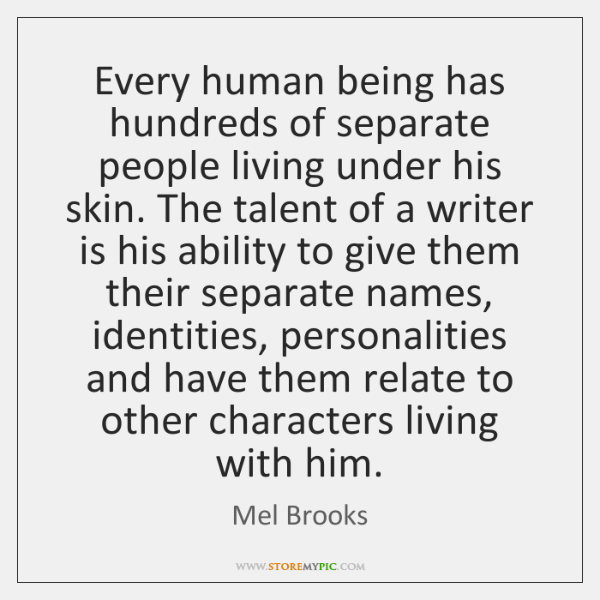 Every human being has hundreds of separate people living under his skin. ...