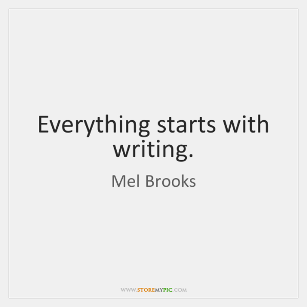 Everything starts with writing.