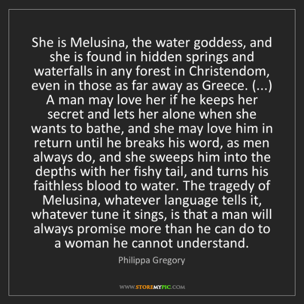 Philippa Gregory: She is Melusina, the water goddess, and she is found...
