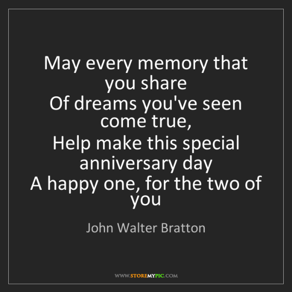 John Walter Bratton: May every memory that you share  Of dreams you've seen...