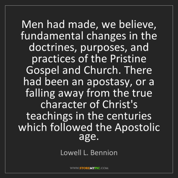 Lowell L. Bennion: Men had made, we believe, fundamental changes in the...