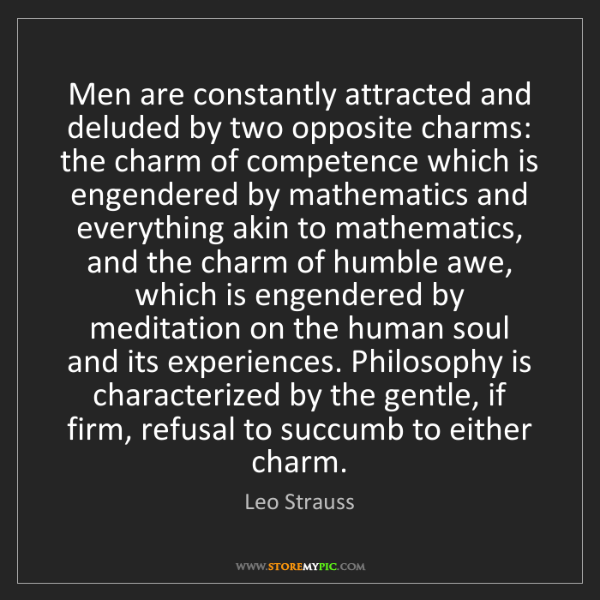 Leo Strauss: Men are constantly attracted and deluded by two opposite...