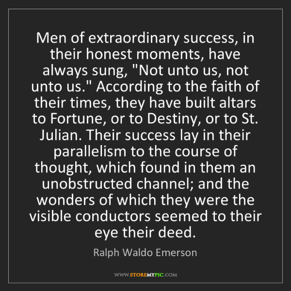 Ralph Waldo Emerson: Men of extraordinary success, in their honest moments,...