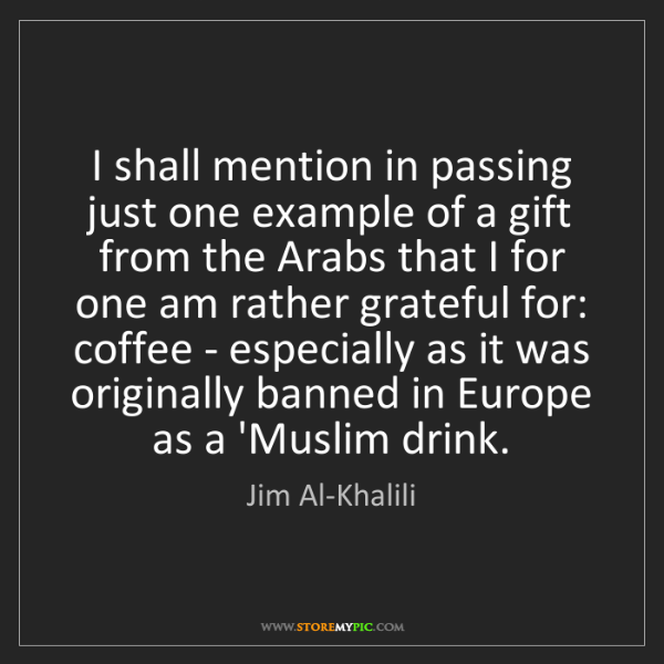 Jim Al-Khalili: I shall mention in passing just one example of a gift...