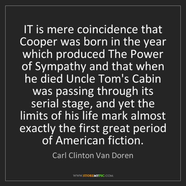 Carl Clinton Van Doren: IT is mere coincidence that Cooper was born in the year...