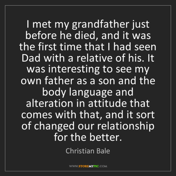Christian Bale: I met my grandfather just before he died, and it was...