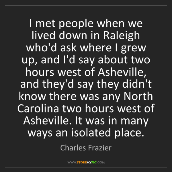 Charles Frazier: I met people when we lived down in Raleigh who'd ask...