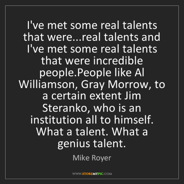 Mike Royer: I've met some real talents that were...real talents and...