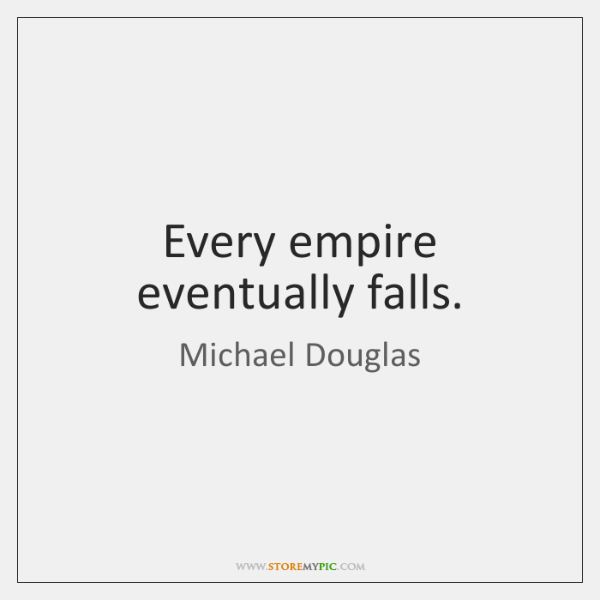 Every empire eventually falls.