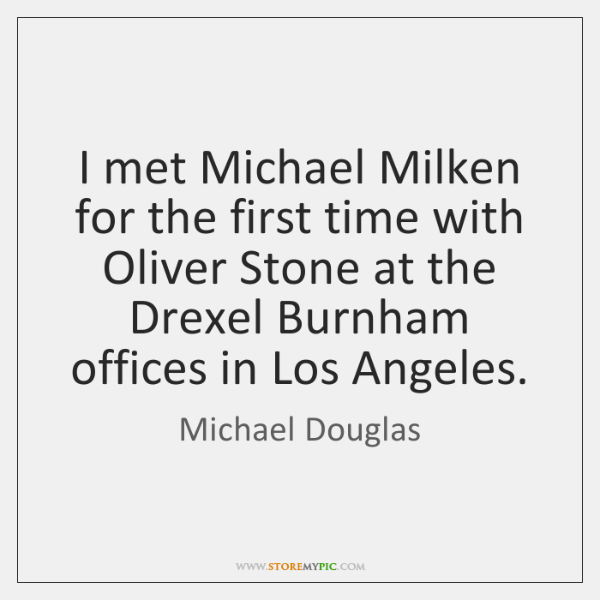 I met Michael Milken for the first time with Oliver Stone at ...