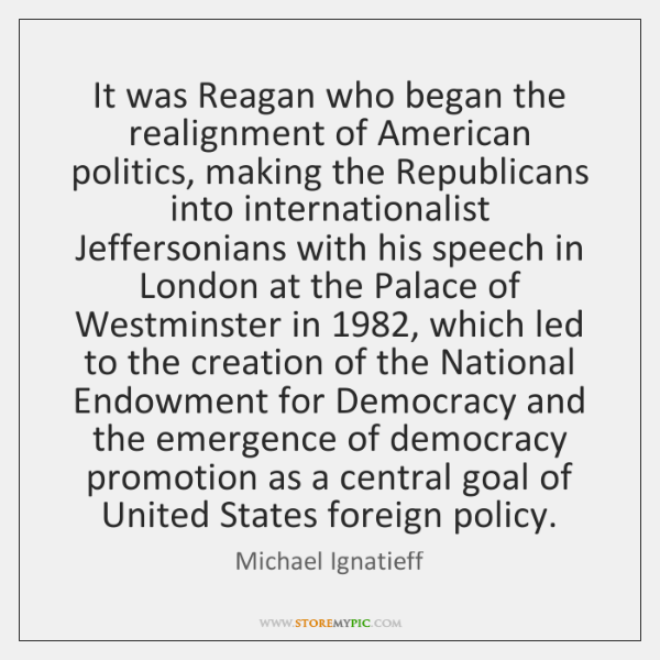 It was Reagan who began the realignment of American politics, making the ...