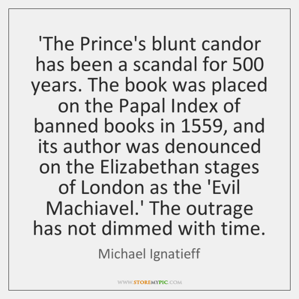 'The Prince's blunt candor has been a scandal for 500 years. The book ...