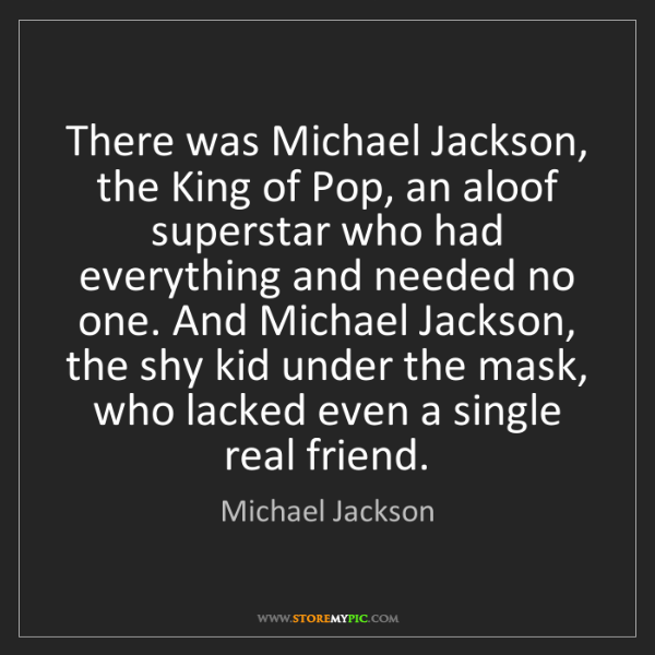 Michael Jackson: There was Michael Jackson, the King of Pop, an aloof...
