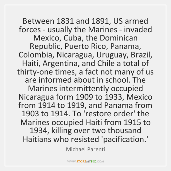 Between 1831 and 1891, US armed forces - usually the Marines - invaded Mexico, ...