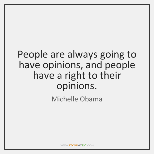 People are always going to have opinions, and people have a right ...