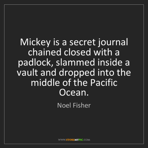 Noel Fisher: Mickey is a secret journal chained closed with a padlock,...