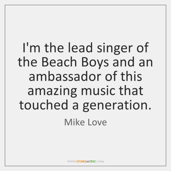 I'm the lead singer of the Beach Boys and an ambassador of ...