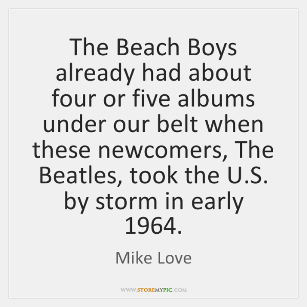 The Beach Boys already had about four or five albums under our ...