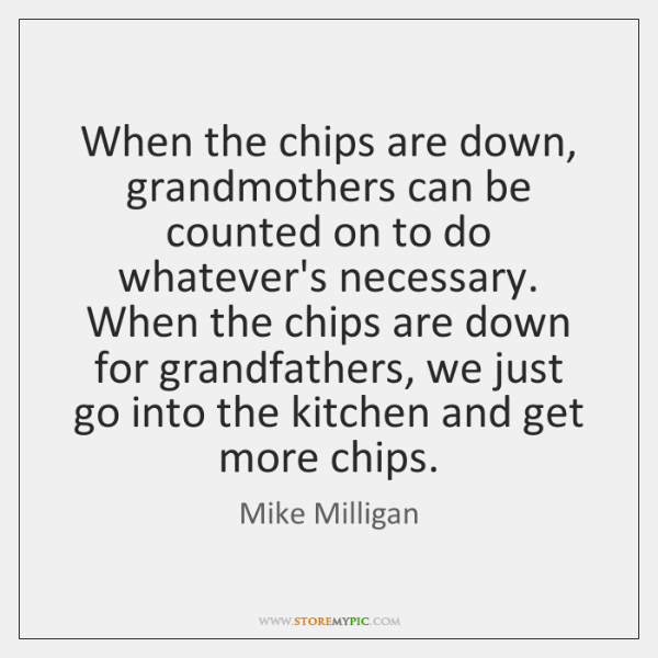 When the chips are down, grandmothers can be counted on to do ...