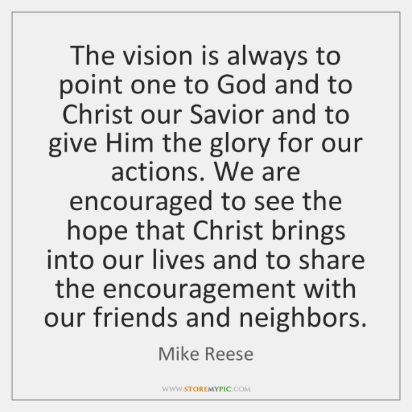 The vision is always to point one to God and to Christ ...