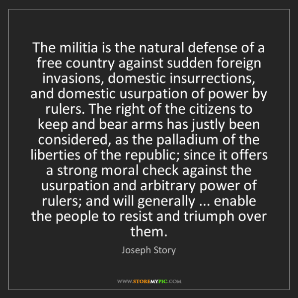 Joseph Story: The militia is the natural defense of a free country...