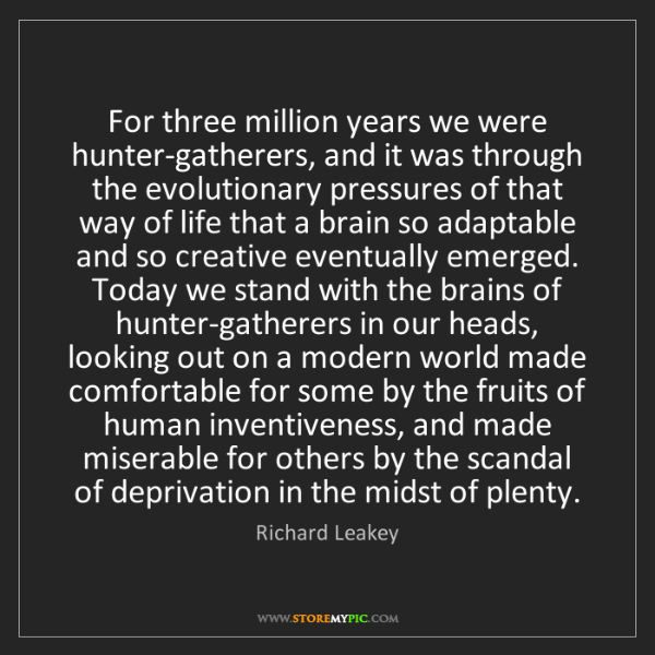 Richard Leakey: For three million years we were hunter-gatherers, and...