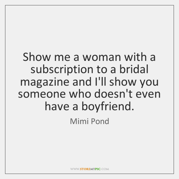 Show me a woman with a subscription to a bridal magazine and ...