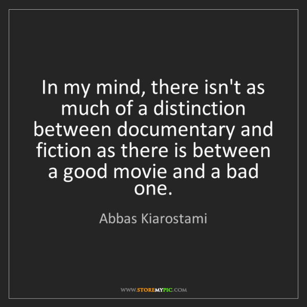 Abbas Kiarostami: In my mind, there isn't as much of a distinction between...