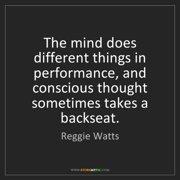 Reggie Watts: The mind does different things in performance, and conscious...