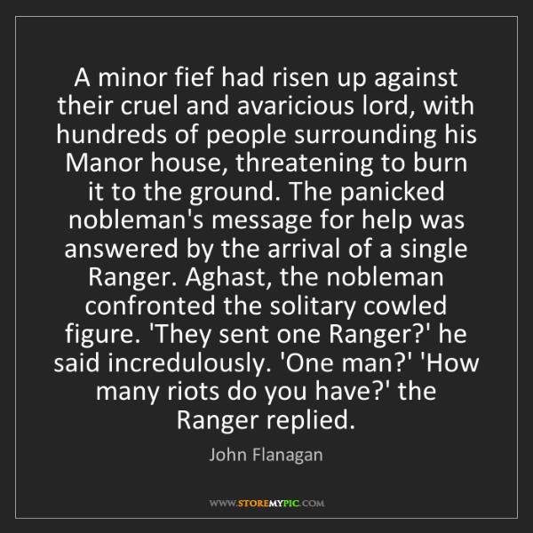 John Flanagan: A minor fief had risen up against their cruel and avaricious...