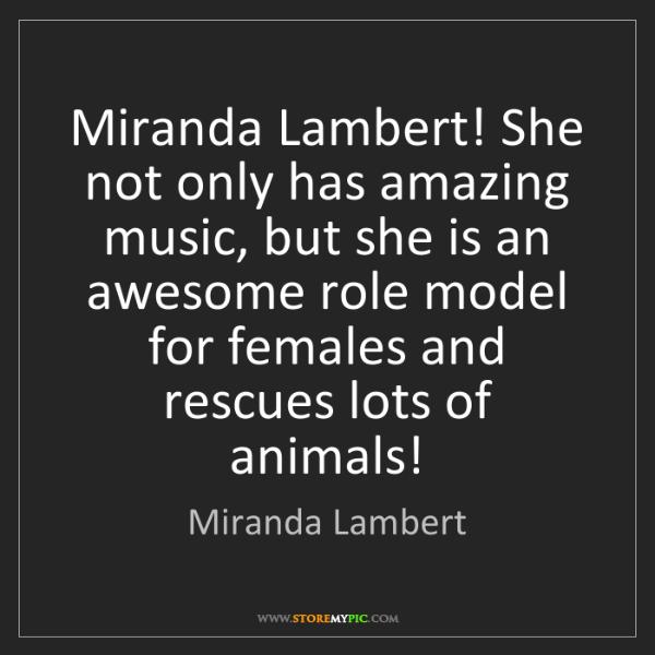 Miranda Lambert: Miranda Lambert! She not only has amazing music, but...