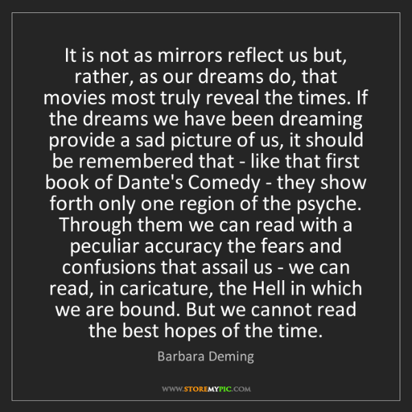 Barbara Deming: It is not as mirrors reflect us but, rather, as our dreams...