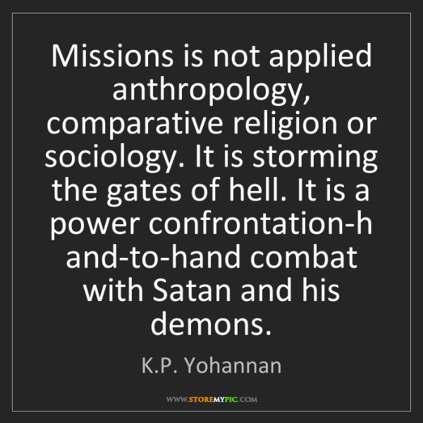 K.P. Yohannan: Missions is not applied anthropology, comparative religion...