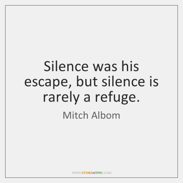 Silence was his escape, but silence is rarely a refuge.