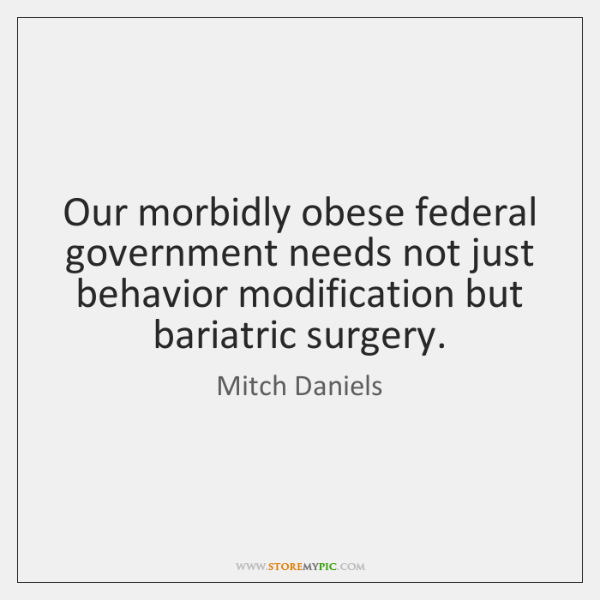 Our morbidly obese federal government needs not just behavior modification but bariatric ...