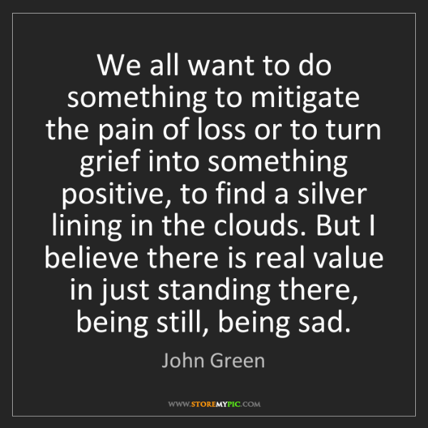 John Green: We all want to do something to mitigate the pain of loss...